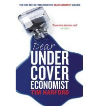 Dear Undercover Economist: The Very Best Letters From The Dear Economist Column