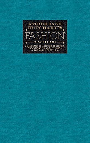 Amber Jane Butchart's Fashion Miscellany: An Elegant Collection of Stories, Quotations, Tips & Trivi