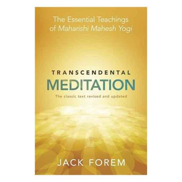 Transcendental Meditation: The Essential Teachings of Maharishi Mahesh Yogi. The Classic Text Revised and Updated.